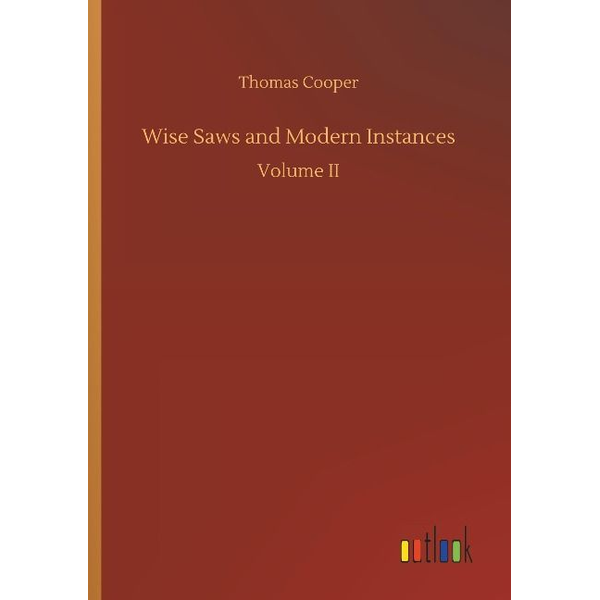 Cooper, Thomas - Wise Saws and Modern Instances