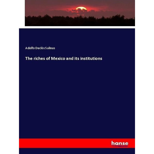 Duclós Salinas, Adolfo - The riches of Mexico and its institutions