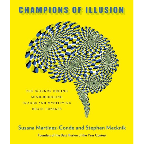 Macknik, Stephen - Champions of Illusion: The Science Behind Mind-Boggling Images and Mystifying Brain Puzzles