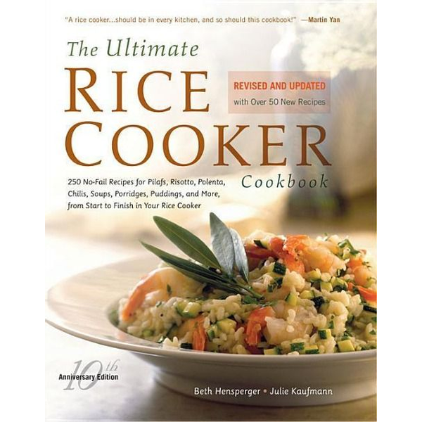 Hensperger, Beth - The Ultimate Rice Cooker Cookbook: 250 No-Fail Recipes for Pilafs, Risottos, Polenta, Chilis, Soups, Porridges, Puddings, and More, from Start to Fini
