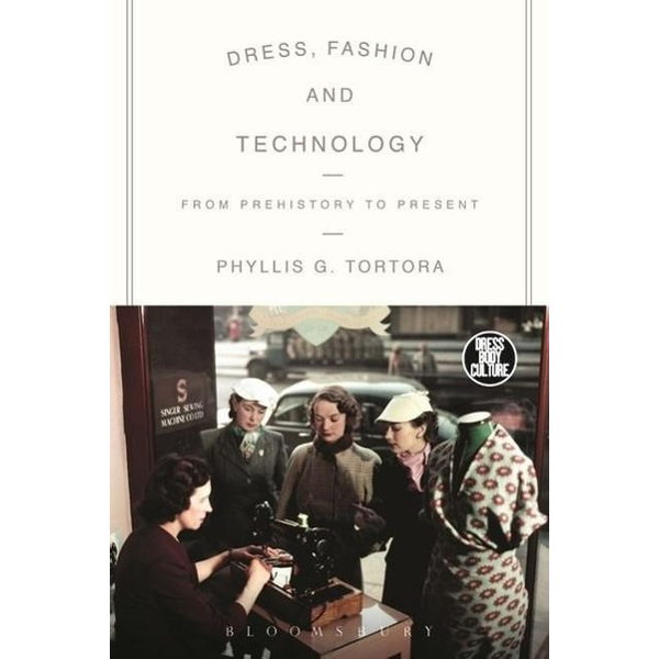 Tortora, Phyllis G. (Queens College, USA) - ISBN Dress, Fashion and Technology (From Prehistory to the Present)