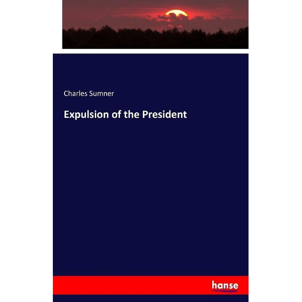 Sumner, Charles - Expulsion of the President