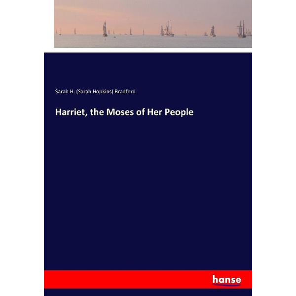 Bradford, Sarah H. (Sarah Hopkins) - Harriet, the Moses of Her People