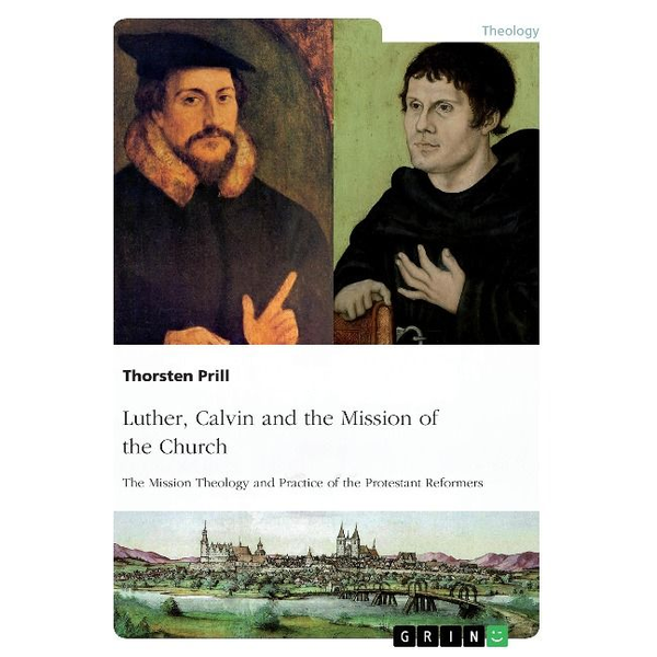 Prill, Thorsten - Luther, Calvin and the Mission of the Church