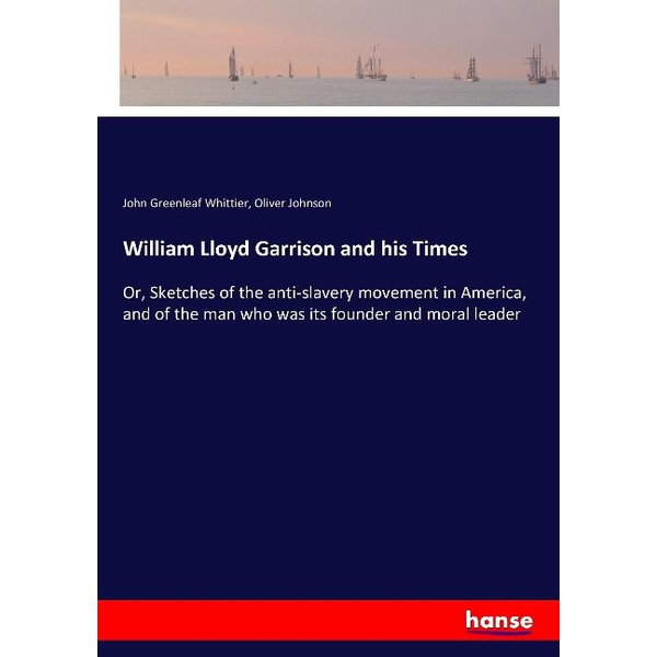 Whittier, John Greenleaf - William Lloyd Garrison and his Times
