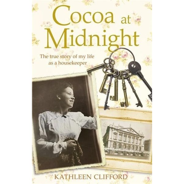 Clifford, Kathleen - Cocoa at Midnight: The Real Story of My Time as a Housekeeper