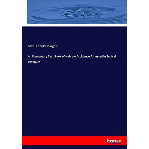 Margolis, Max Leopold - An Elementary Text-Book of Hebrew Accidence Arranged in Typical Examples