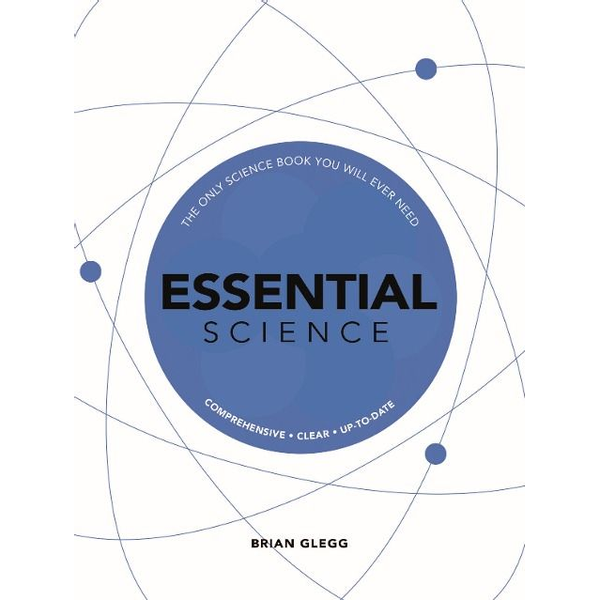 Clegg, Brian - Essential Science: The Only Science Book You Will Ever Need