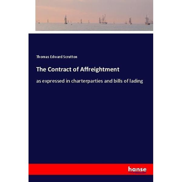 Scrutton, Thomas Edward - The Contract of Affreightment