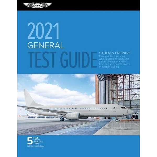 Asa Test Prep Board - General Test Guide 2021: Pass Your Test and Know What Is Essential to Become a Safe, Competent Amt from the Most Trusted Source in Aviation Tra