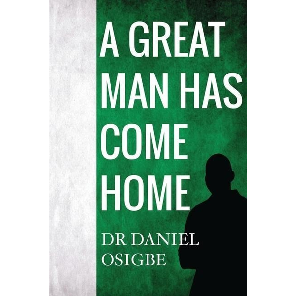 Osigbe, Daniel - A Great Man Has Come Home