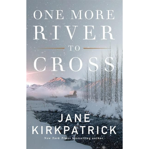 Kirkpatrick, Jane - One More River to Cross