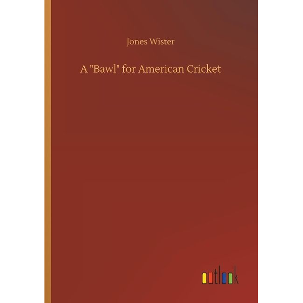 """Wister, Jones - A """"Bawl"""" for American Cricket"""