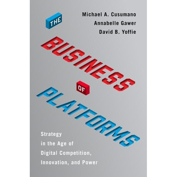Cusumano, Michael A. - The Business of Platforms