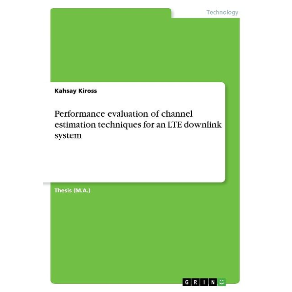 Kiross, Kahsay - Performance evaluation of channel estimation techniques for an LTE downlink system