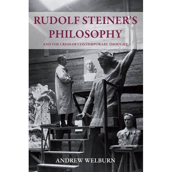 Welburn, Andrew - Rudolf Steiner's Philosophy and the Crisis of Contemporary Thought