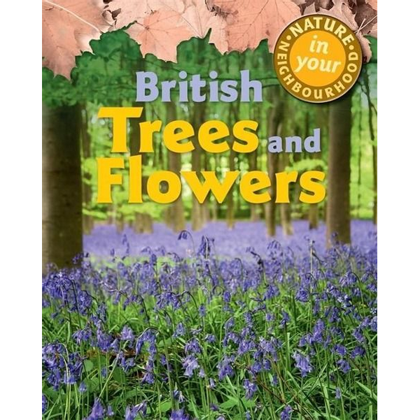 Collinson, Clare - Nature in Your Neighbourhood: British Trees and Flowers