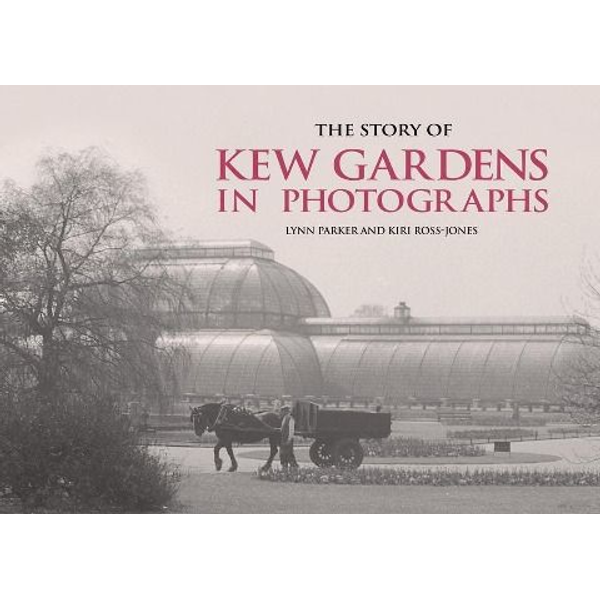 Parker, Lynn - The Story of Kew Gardens in Photographs
