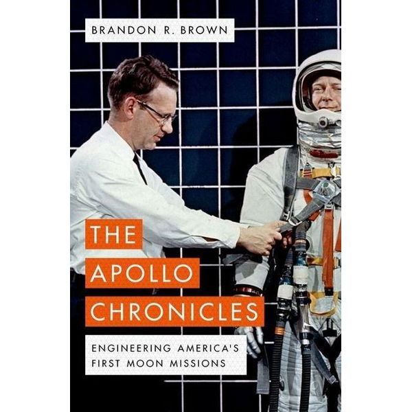Brown, Brandon R. - The Apollo Chronicles: Engineering America's First Moon Missions