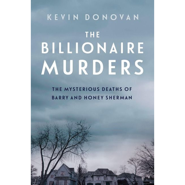 Donovan, Kevin - The Billionaire Murders: The Mysterious Deaths of Barry and Honey Sherman