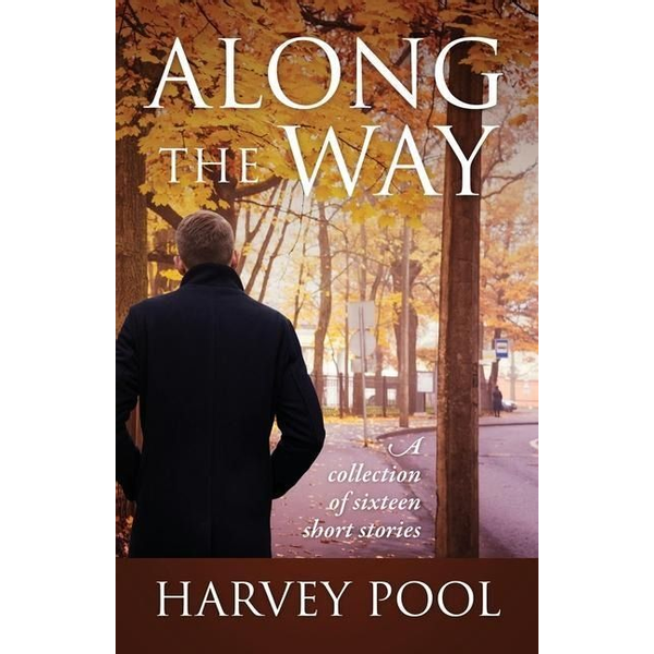Pool, Harvey - Along the Way: A collection of sixteen short stories
