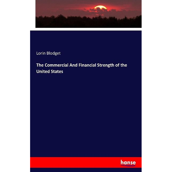 Blodget, Lorin The Commercial And Financial Strength of the United States