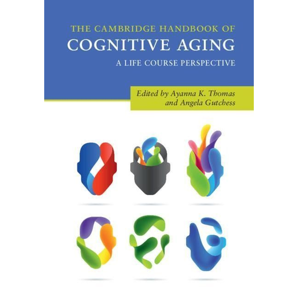 - The Cambridge Handbook of Cognitive Aging: A Life Course Perspective