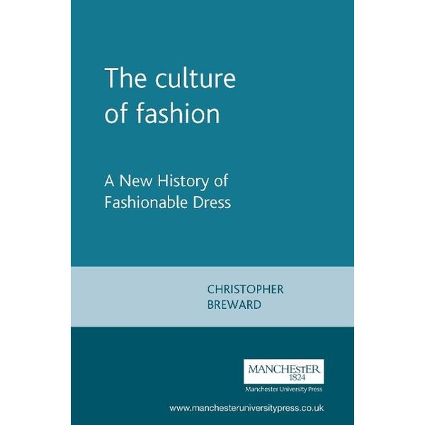 Breward, Christopher - The culture of fashion: A new history of fashionable dress