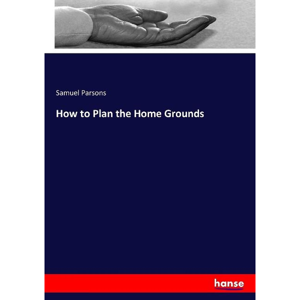 Parsons, Samuel - How to Plan the Home Grounds