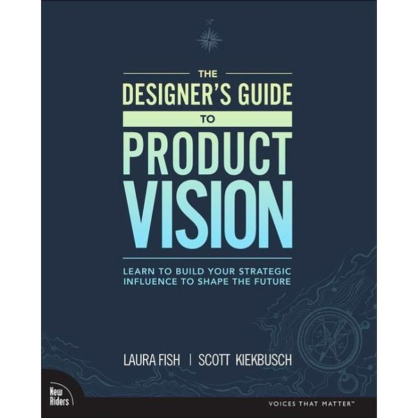 Fish, Laura - The Designer's Guide to Product Vision