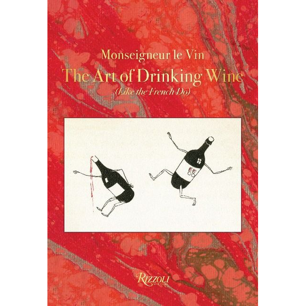 Martin, Charles - Monseigneur Le Vin: The Art of Drinking Wine (Like the French Do)