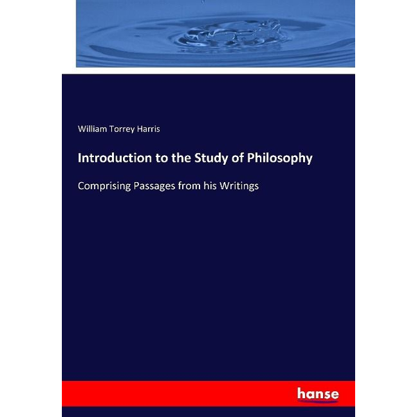 Harris, William Torrey - Introduction to the Study of Philosophy