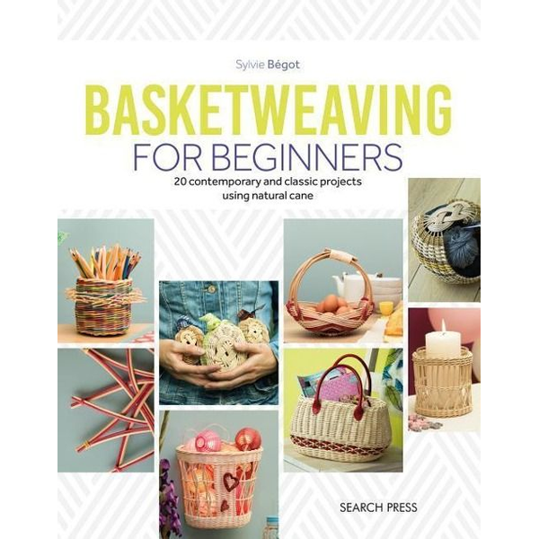 Begot, Sylvie - Basketweaving for Beginners: 20 Contemporary and Classic Projects Using Natural Cane