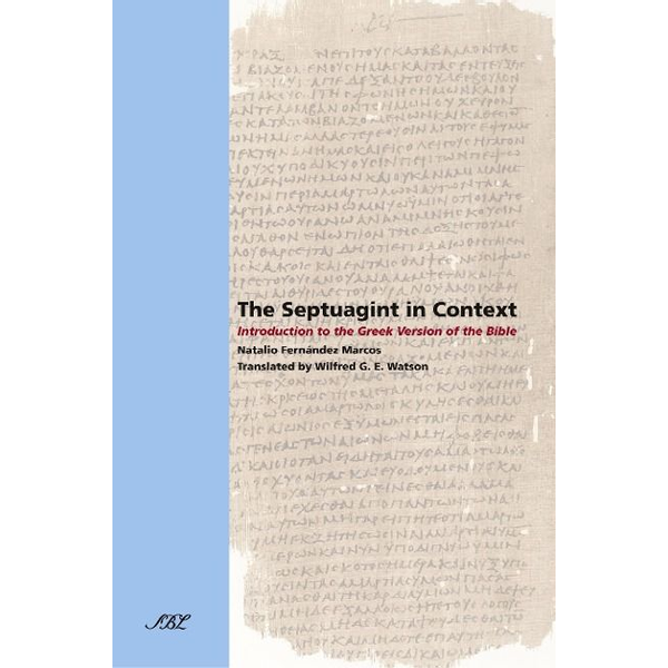 Marcos, Natalio Fernndez - The Septuagint in Context: Introduction to the Greek Version of the Bible