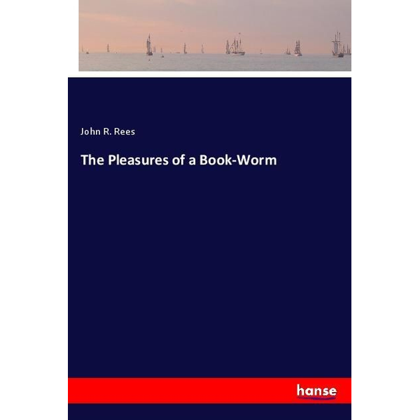 Rees, John R. - The Pleasures of a Book-Worm