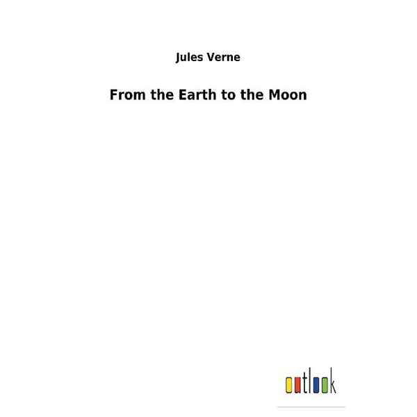 Verne, Jules - From the Earth to the Moon