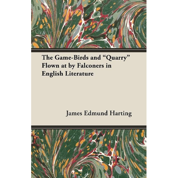 Harting, James Edmund - The Game-Birds and Quarry Flown at by Falconers in English Literature