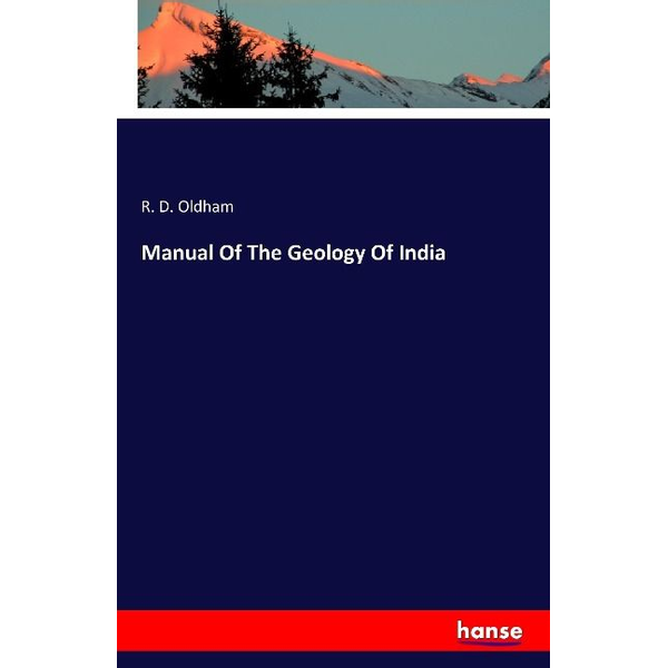 Oldham, R. D. - Manual Of The Geology Of India