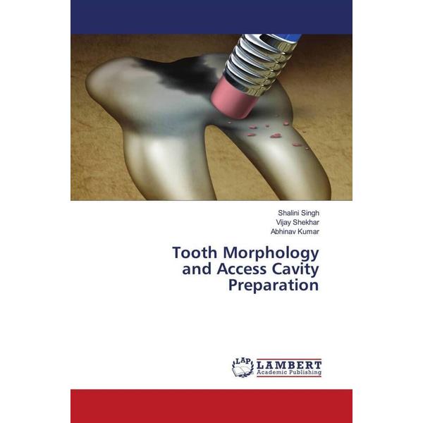 Singh, Shalini - Tooth Morphology and Access Cavity Preparation