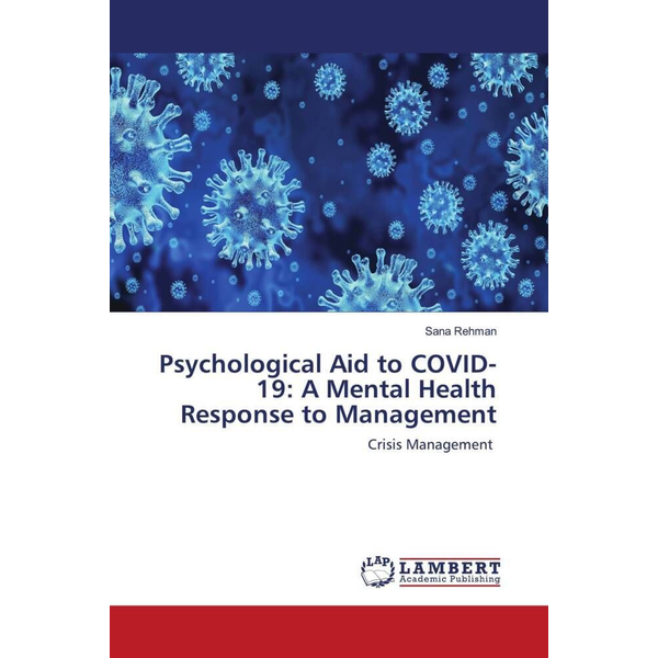 Rehman, Sana - Psychological Aid to COVID-19: A Mental Health Response to Management - Crisis Management