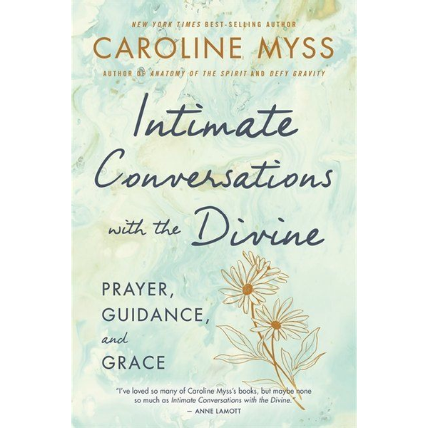 Myss, Caroline - Intimate Conversations with the Divine: Prayer, Guidance, and Grace