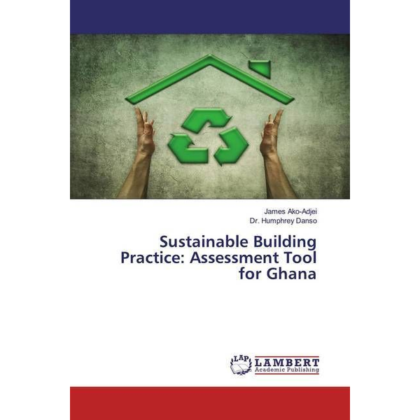 Ako-Adjei, James - Sustainable Building Practice: Assessment Tool for Ghana