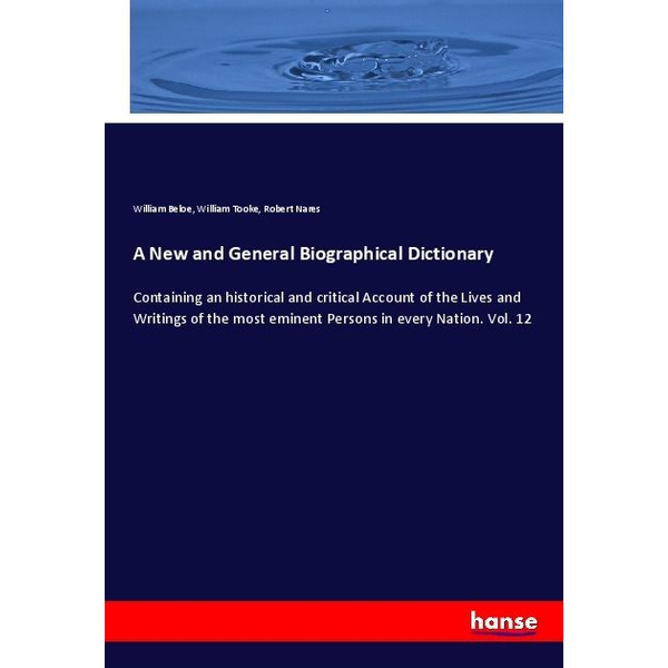 Beloe, William - A New and General Biographical Dictionary