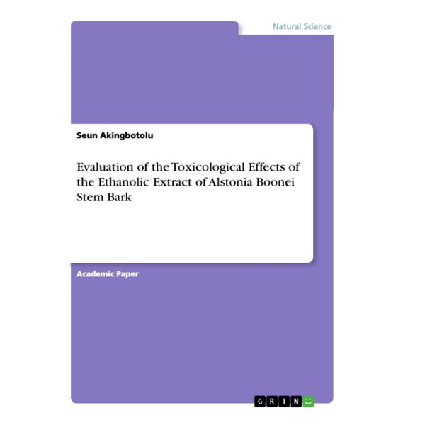Akingbotolu, Seun - Evaluation of the Toxicological Effects of the Ethanolic Extract of Alstonia Boonei Stem Bark