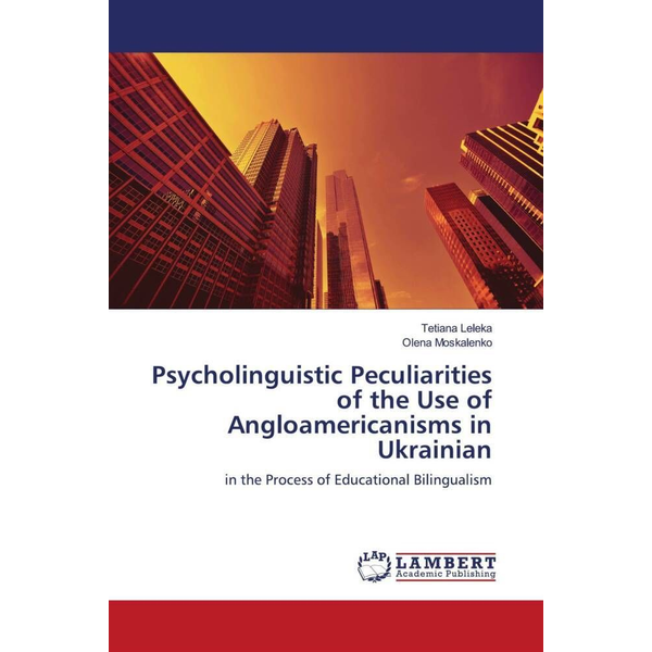 Leleka, Tetiana - Psycholinguistic Peculiarities of the Use of Angloamericanisms in Ukrainian - in the Process of Educational Bilingualism