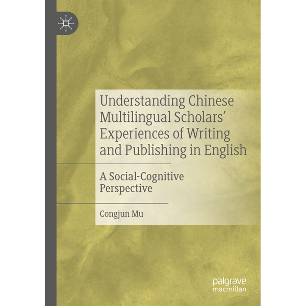 Mu, Congjun - Understanding Chinese Multilingual Scholars' Experiences of Writing and Publishing in English
