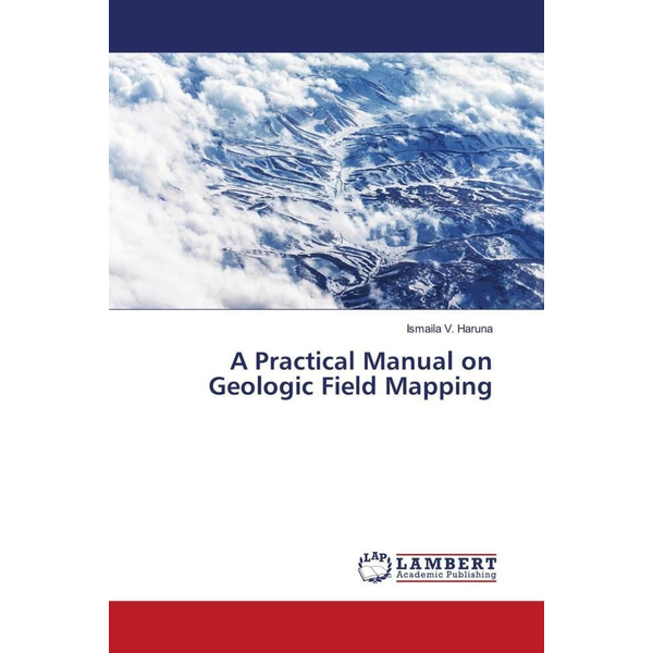 Haruna, Ismaila V. - A Practical Manual on Geologic Field Mapping
