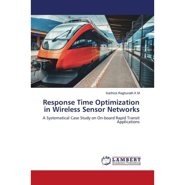 K M, Karthick Raghunath - Response Time Optimization in Wireless Sensor Networks - A Systematical Case Study on On-board Rapid Transit Applications