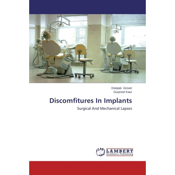 Grover, Deepak - Discomfitures In Implants - Surgical And Mechanical Lapses