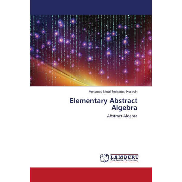 Mohamed Hessein, Mohamed Ismail - Elementary Abstract Algebra - Abstract Algebra